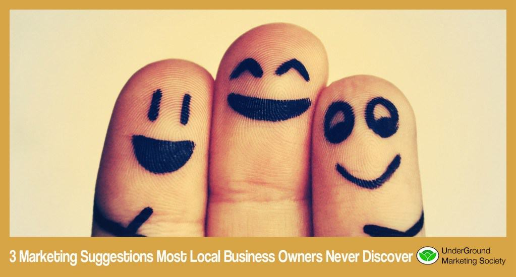 3 Marketing suggestions Most Local Business Owners Never Discover