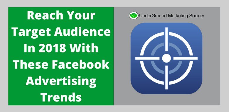UGMS Blog Reach Your Target Audience In 2018 With These Facebook Advertising Trends